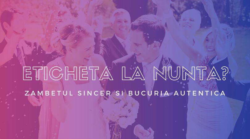WEDDING MASTERY - Eticheta la nunta? Zambetul sincer si bucuria autentica!