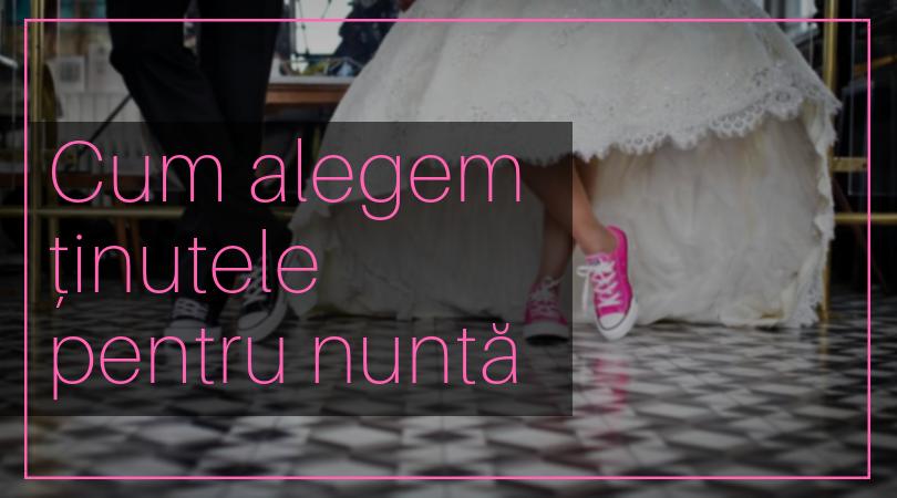 WEDDING MASTERY - Cum alegem tinutele pentru nunta